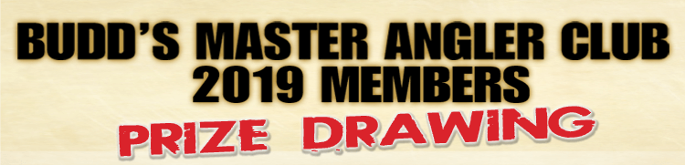 Budd's Master Angler Club 2019 Members Prize Drawing